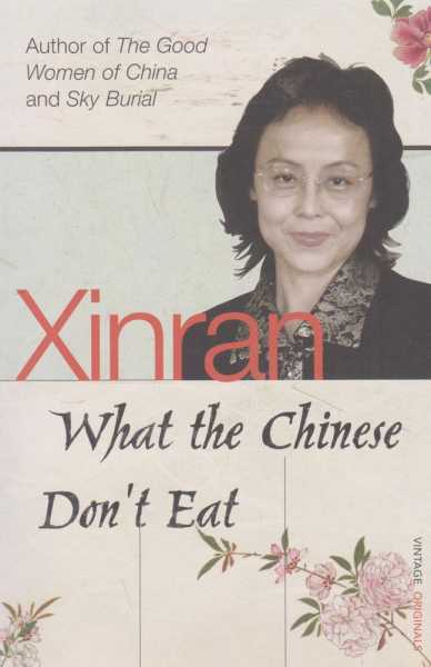 What The Chinese Don't Eat - The Collected Guardian Columns, Xinran