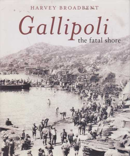 Gallipoli - The Fatal Shore, Harvey Broadbent
