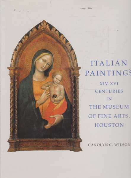 Italian Paintings XIV-XVI Centuries in The Museum of Fine Arts, Houston, Carolyn C. Wilson