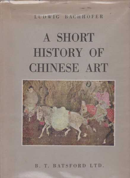 A Short History of Chinese Art, Ludwig Bachhofer