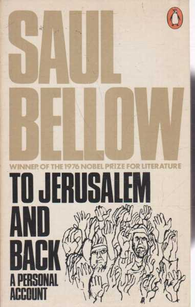 To Jerusalem and Back - A Personal Account, Saul Bellow