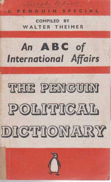 An ABC of International Affairs - The Penguin Political Dictionary, Walter Theimer - Compiler