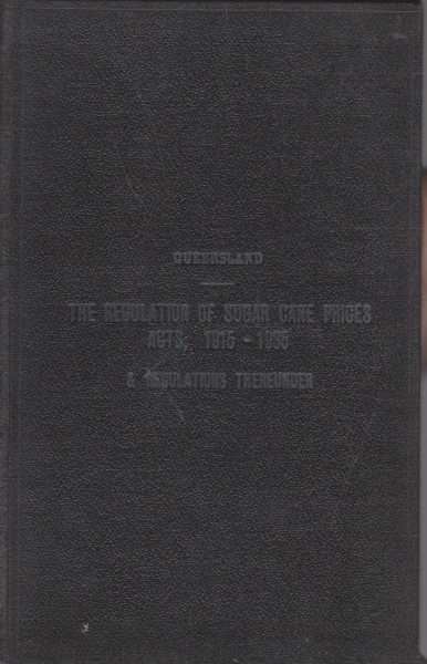 The Regulation of Sugar Cane Prices Acts, 1915 to 1936 and Regulations Thereunder - Compiled to 31st August 1936, Frank W. Bulcock