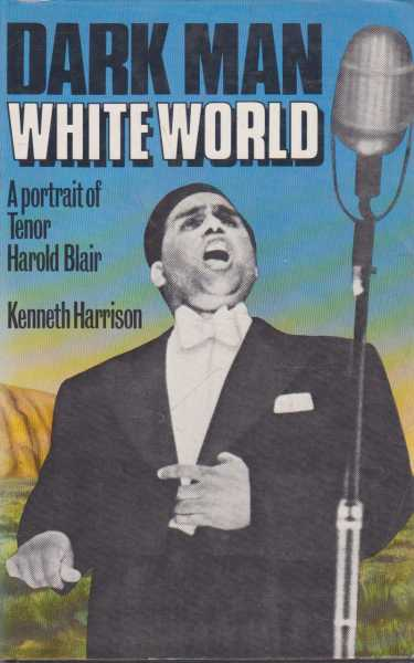 Dark Man White World - A Portrait of Tenor Harold Blair, Kenneth Harrison