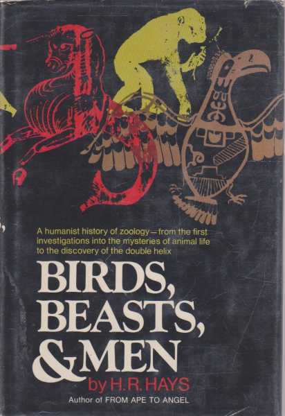 Birds, Beasts and Men: A Humanist History of Zoology, H.R. Hays