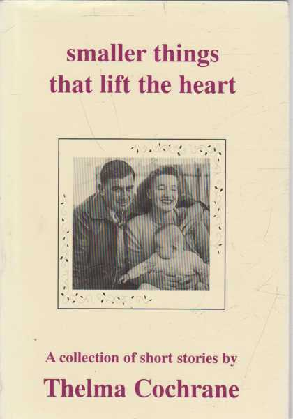 Smaller Things That Lift The Heart, Thelma Cochrane