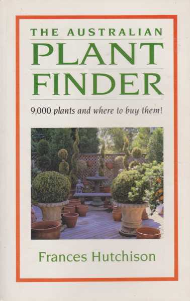 The Australian Plant Finder - 9,000 Plants and Where to Buy Them!, Frances Hutchison