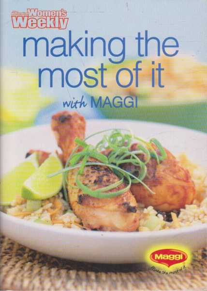 The Australian Women's Weekly - Making The Most Of It with Maggi, Pamela Clark