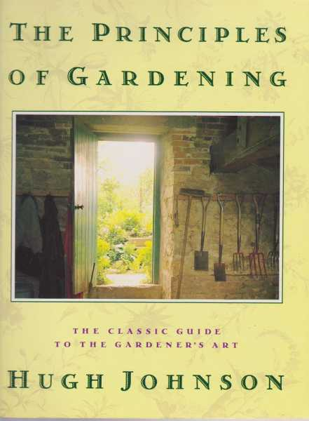 The Principles of Gardening - The Classic Guide to the Gardener's Art, Hugh Johnson