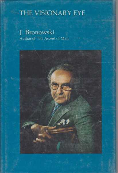 The Visionary Eye - Essays in the Arts, Literature and Science, J. Bronowski