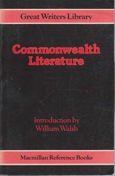 Commonwealth Literature - Great Writers Library, William Walsh - Editor