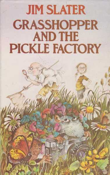 Grasshopper and the Pickle Factory, Jim Slater