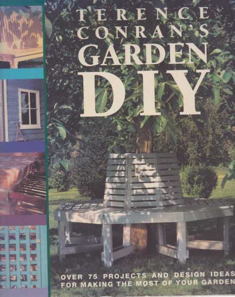 Terence Conran's Garden DIY - Over 75 Projects and Design Ideas for Making The Most of Your Garden, Terence Conran