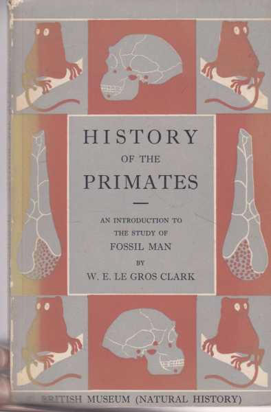 History of the Primates - An Introduction to the Study of Fossil Man [British Museum Natural History], W. E. Le Gros Clark