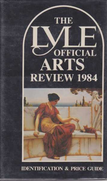 The Lyle Official Arts Review 1984 - Identification and Price Guide, Jennifer Knox [Compiled] Tony Curtis [Editor]