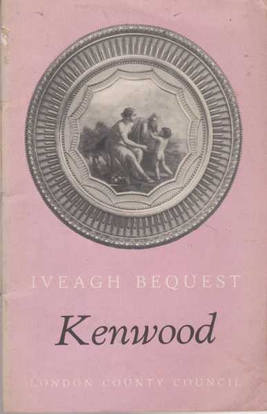 The Iveagh Bequest Kenwood - A Short Account of its History and Architecture, John Summerson