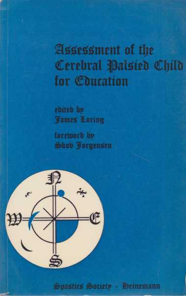 Assessment of the Cerebral Palsied Child for Education, James Loring [Editor]