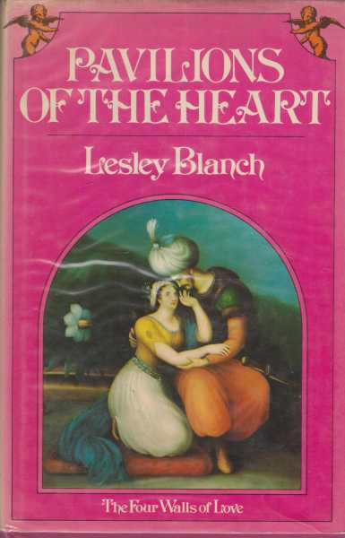 Pavilions of the Heart - The Four Walls of Love, Lesley Blanch