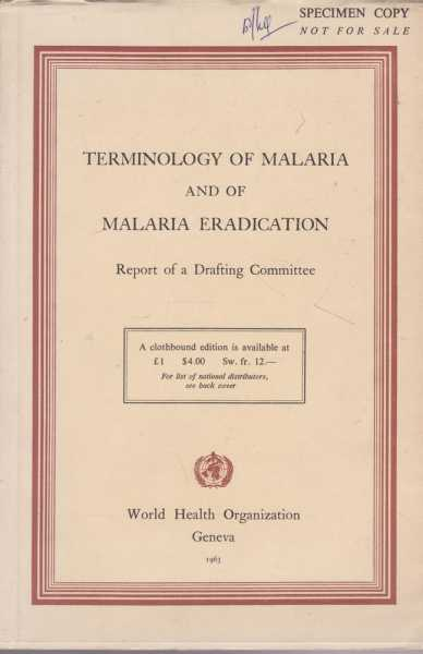 Terminology of Malaria and if Malaria Eradication - Report of a Drafting Committee, World Health Organization
