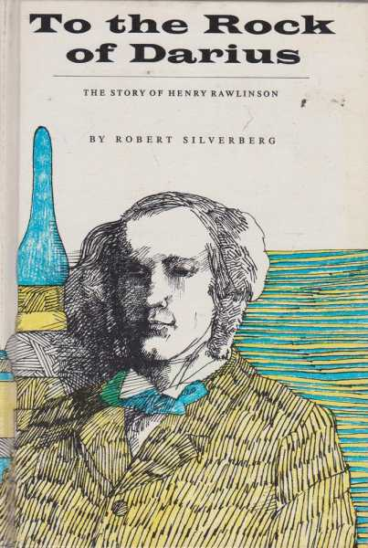 To The Rock of Darius - The Story of Henry Rawlinson, Robert Silverberg