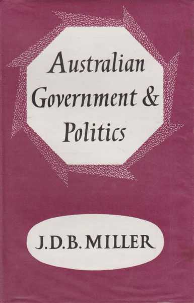 Australian Government and Politics - An Introductory Survey, J. D. B. Miller