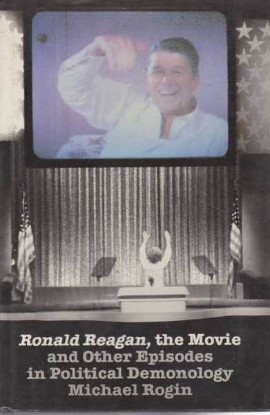 Ronald Reagan, The Movie and Other Episodes in Political Demonology, Michael Rogin