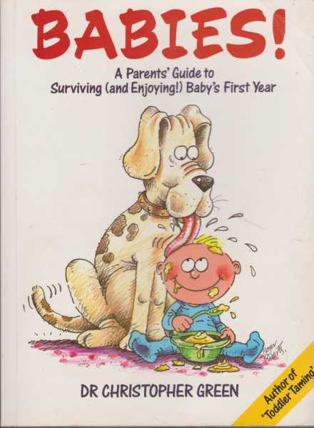 Babies! A Parent's Guide to Surviving [And Enjoying!] Baby's First Year, Dr Christopher Green