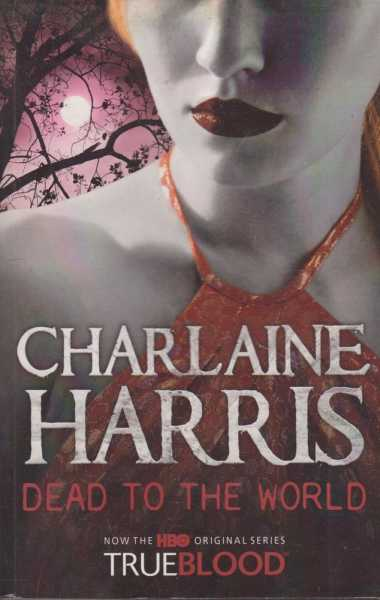 Dead To The World [Now The HBO Original Series TrueBlood], Charlaine Harris