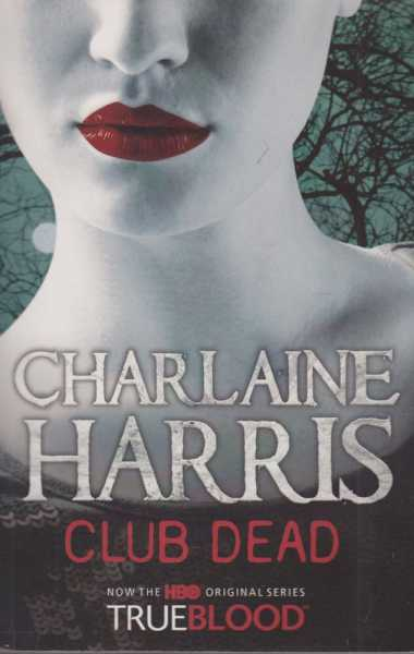 Club Dead [Now The HBO Original Series TrueBlood], Charlaine Harris