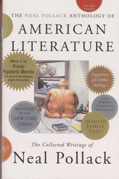 The Neal Pollack Anthology of American Literature - The Collected Writings of Neal Pollack, Neal Pollack