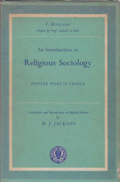 An Introduction to Religious Sociology - Pioneer Work in France, F. Boulard - Translated by M.J. Jackson