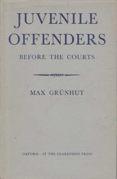 Juvenile Offenders - Before The Courts, Max Grunhut