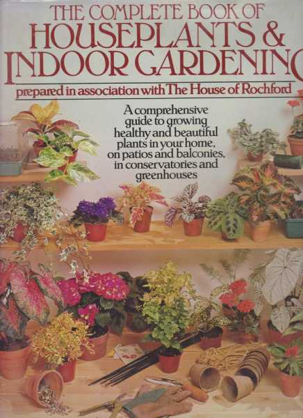 The Complete Book Of Houseplants & Indoor Gardening [Prepared in Association with The House of Rochford], Thomas Rochford [Introduction]