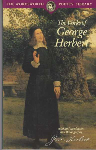 The Works of George Herbert [Wordsworth Poetry Library], George Herbert