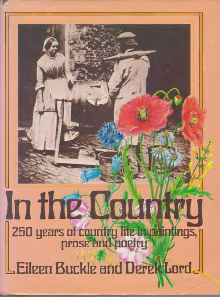 In The Country: 250 Years of Country Life in Paintings, Prose and Poetry, Eileen Buckle and Derek Lord