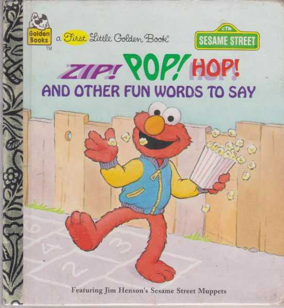 Zip! Pop! Hop! And Other Fun Words to Say [Featuring Jim Henson's Sesame Street Muppets], Michaela Muntean