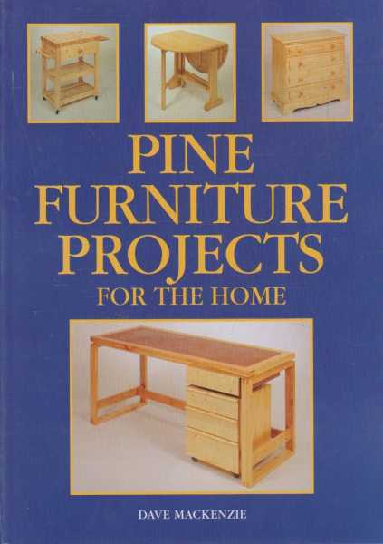Pine Furniture Projects For The Home, Dave MacKenzie