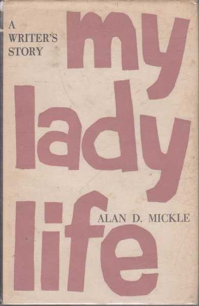My Lady Life - A Writer's Story, Alan D. Mickle