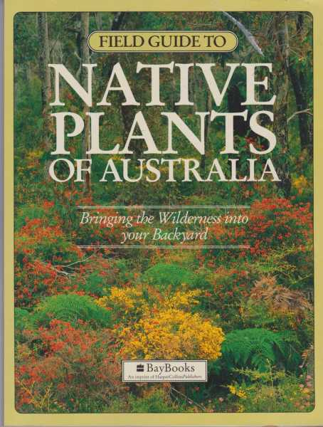 Field Guide to Native Plants of Australia - Bringing the Wilderness into Your Backyard, Editors and Writers of The Living Magazine