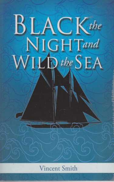Black the Night and Wild the Sea, Vincent Smith