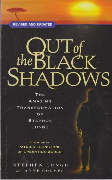 Out of the Black Shadows - The Amazing Transformation of Stephen Lungu, Stephen Lungu with Anne Coombes