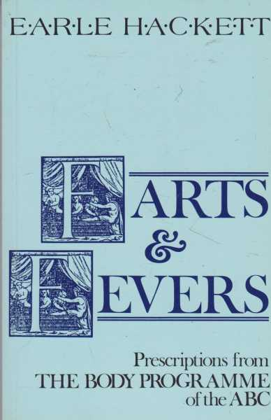 Farts and Fevers - Prescriptions from The Body Programme of the ABC, Earle Hackett