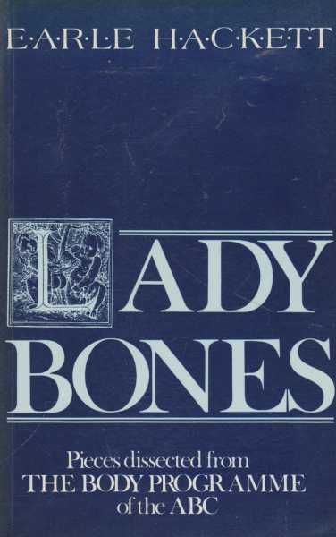 Lady Bones - Pieces dissected from The Body Programme of the ABC, Earle Hackett