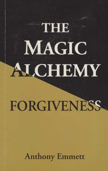 The Magic Alchemy - Forgiveness, Anthony Emmett