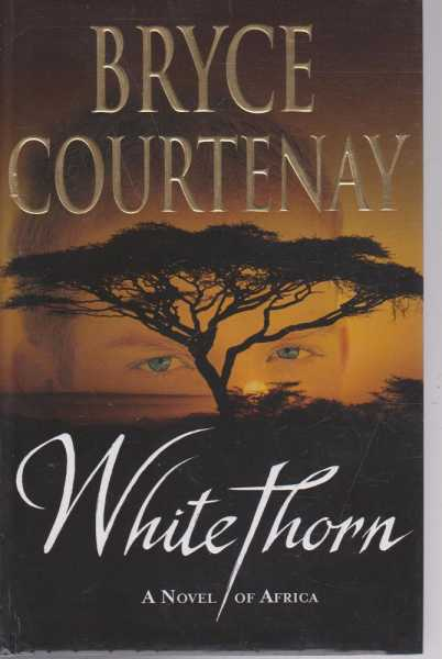 Whitethorn - A Novel of Africa, Bryce Courtenay