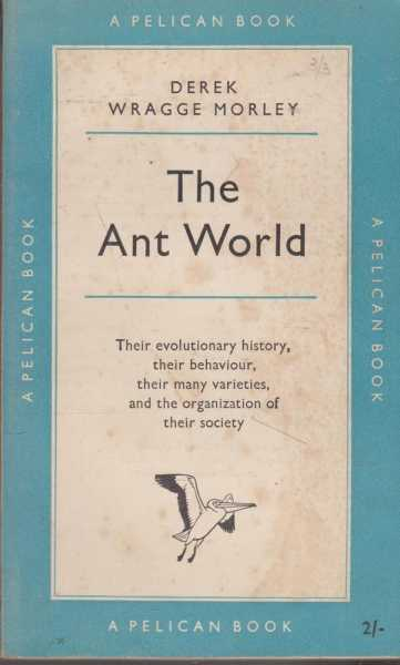 The Ant World, Derek Wraggle Morley