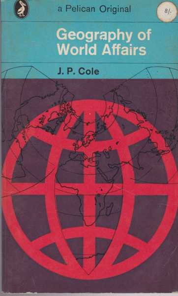 Geography of World Affairs, J. P. Cole