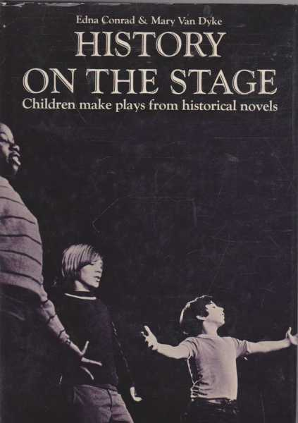 History on the Stage - Children Make Plays from Historical Novels, Edna Conrad & Mary van Dyke