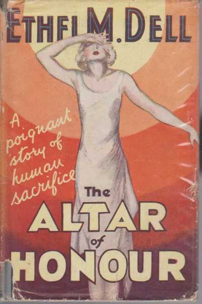 The Altar of Honour - A Poignant Story of Human Sacrifice, Ethel M. Dell