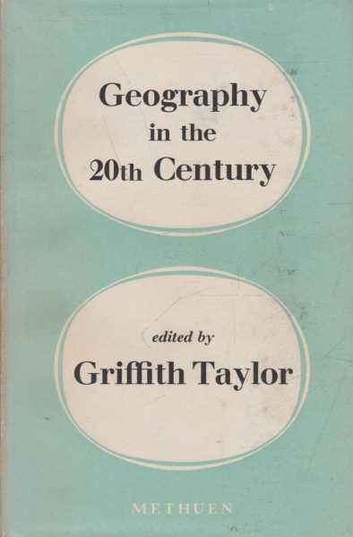 Geography in the Twentieth Century - A Study of Growth, Fields, Techniques, Aims and Trends, Griffith Taylor - Editor